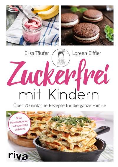 zuckerkick_w127_zuckerfrei mit kindern_taeufer_eiffler_9783742309723.jpg.400x0_q65