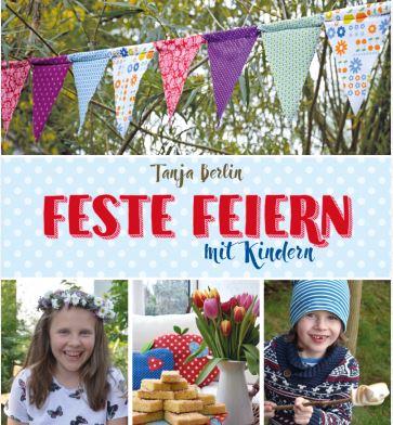 """""""Fest feiern mit Kindern"""" von Tanja Berlin (ISBN 9783772528491)"""